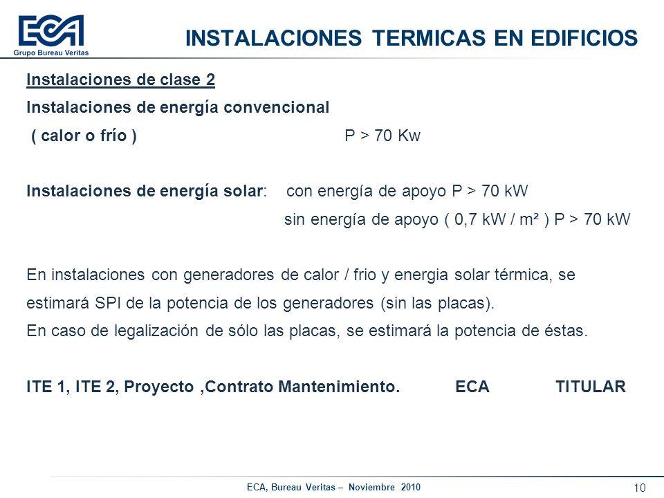 10 ECA, Bureau Veritas – Noviembre 2010 INSTALACIONES TERMICAS EN EDIFICIOS Instalaciones de clase 2 Instalaciones de energía convencional ( calor o f