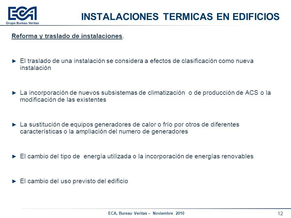 12 ECA, Bureau Veritas – Noviembre 2010 INSTALACIONES TERMICAS EN EDIFICIOS Reforma y traslado de instalaciones. El traslado de una instalación se con