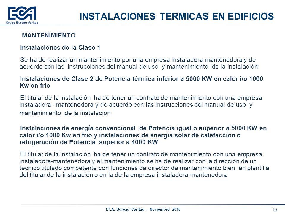 16 ECA, Bureau Veritas – Noviembre 2010 INSTALACIONES TERMICAS EN EDIFICIOS MANTENIMIENTO Instalaciones de la Clase 1 Se ha de realizar un mantenimien