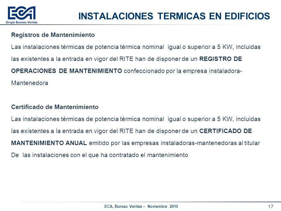 17 ECA, Bureau Veritas – Noviembre 2010 INSTALACIONES TERMICAS EN EDIFICIOS Registros de Mantenimiento Las instalaciones térmicas de potencia térmica