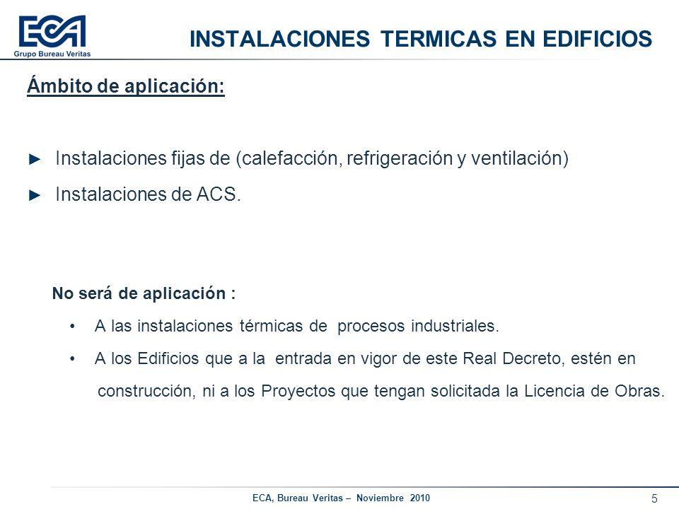 5 ECA, Bureau Veritas – Noviembre 2010 INSTALACIONES TERMICAS EN EDIFICIOS Ámbito de aplicación: Instalaciones fijas de (calefacción, refrigeración y