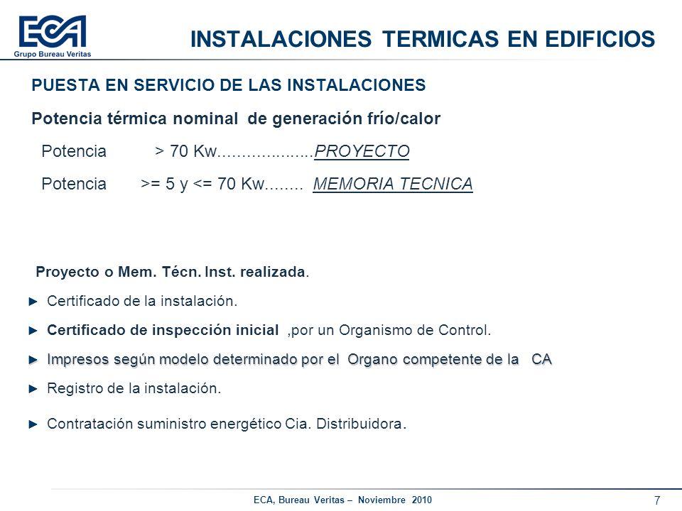 7 ECA, Bureau Veritas – Noviembre 2010 INSTALACIONES TERMICAS EN EDIFICIOS PUESTA EN SERVICIO DE LAS INSTALACIONES Potencia térmica nominal de generac