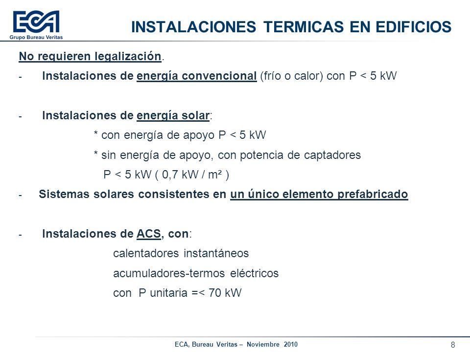 8 ECA, Bureau Veritas – Noviembre 2010 INSTALACIONES TERMICAS EN EDIFICIOS No requieren legalización. - Instalaciones de energía convencional (frío o