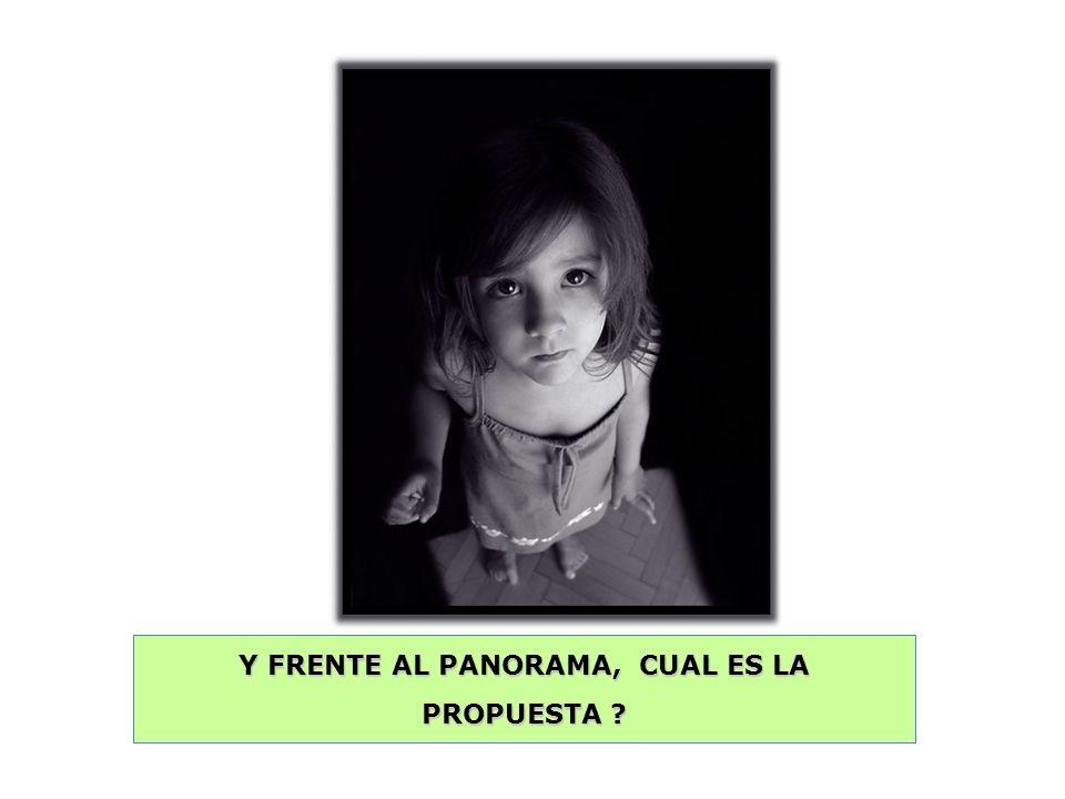 Y FRENTE AL PANORAMA, CUAL ES LA PROPUESTA ?