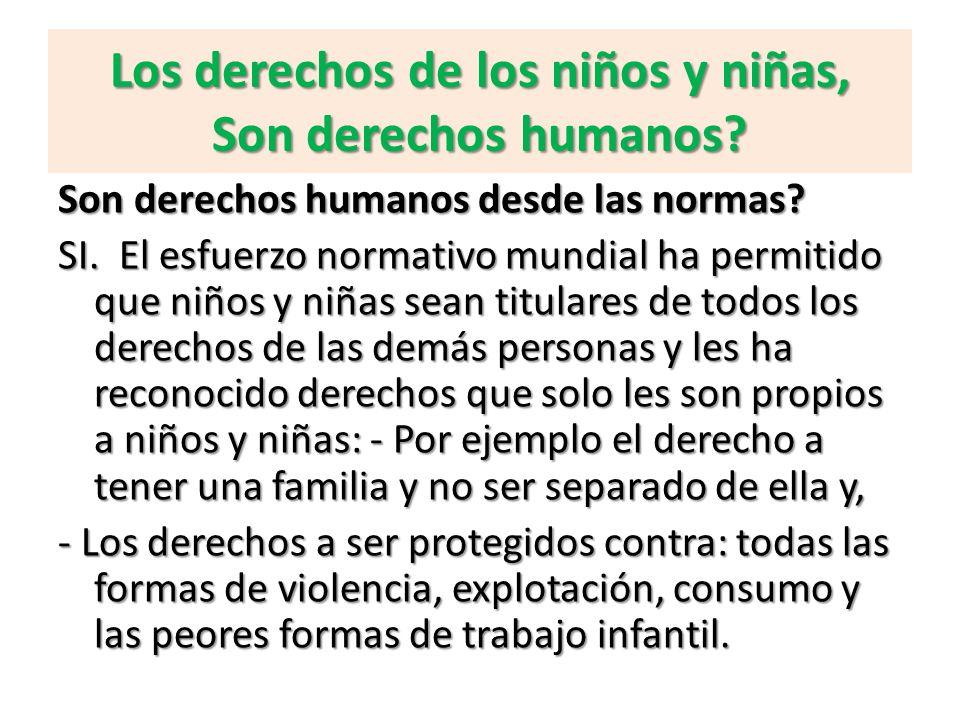 Los derechos de los niños y niñas, Son derechos humanos? Son derechos humanos desde las normas? SI. El esfuerzo normativo mundial ha permitido que niñ