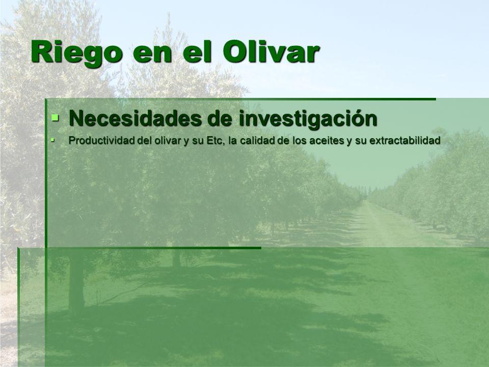 Riego en el Olivar Necesidades de investigación Necesidades de investigación Productividad del olivar y su Etc, la calidad de los aceites y su extract