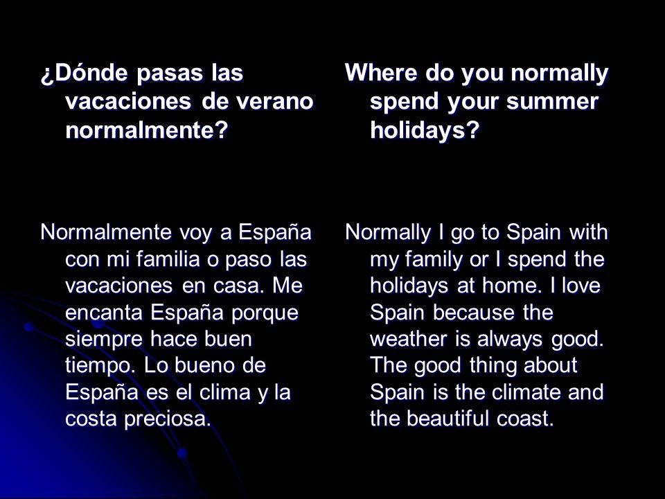 ¿Dónde pasas las vacaciones de verano normalmente? Normalmente voy a España con mi familia o paso las vacaciones en casa. Me encanta España porque sie