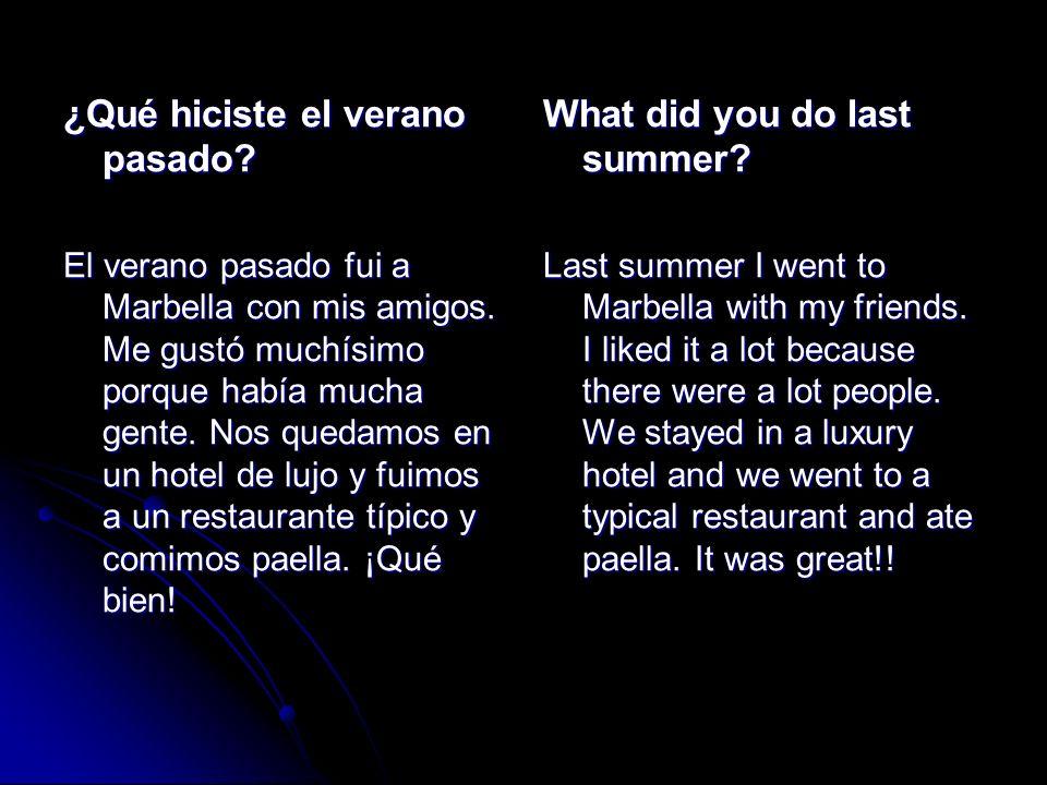¿Qué hiciste el verano pasado? El verano pasado fui a Marbella con mis amigos. Me gustó muchísimo porque había mucha gente. Nos quedamos en un hotel d