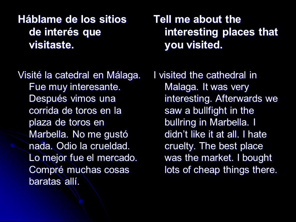 Háblame de los sitios de interés que visitaste. Visité la catedral en Málaga. Fue muy interesante. Después vimos una corrida de toros en la plaza de t