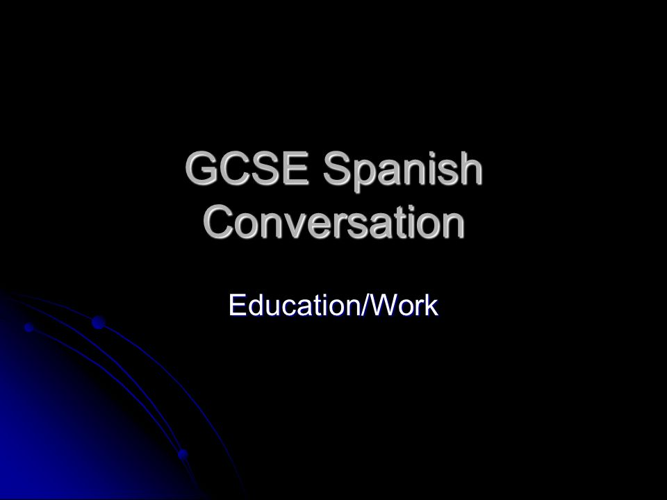 GCSE Spanish Conversation Education/Work