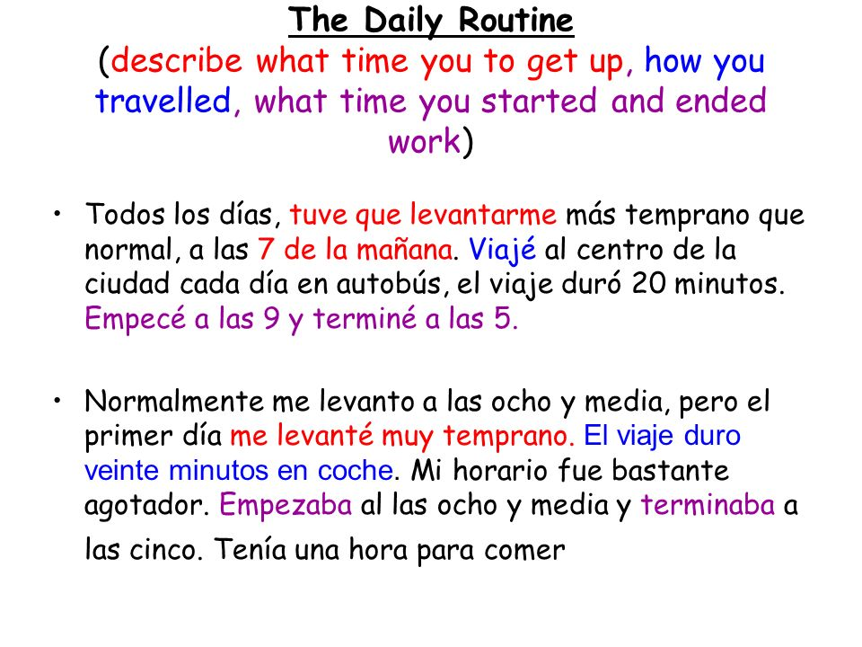 The Daily Routine (describe what time you to get up, how you travelled, what time you started and ended work) Todos los días, tuve que levantarme más