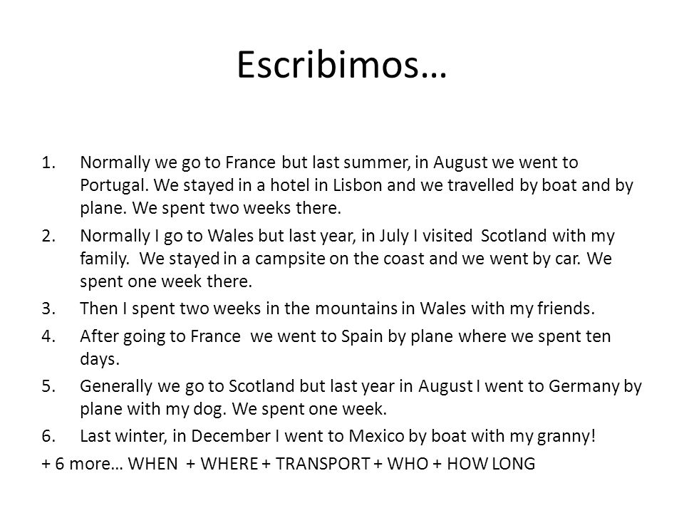 Escribimos… 1.Normally we go to France but last summer, in August we went to Portugal. We stayed in a hotel in Lisbon and we travelled by boat and by