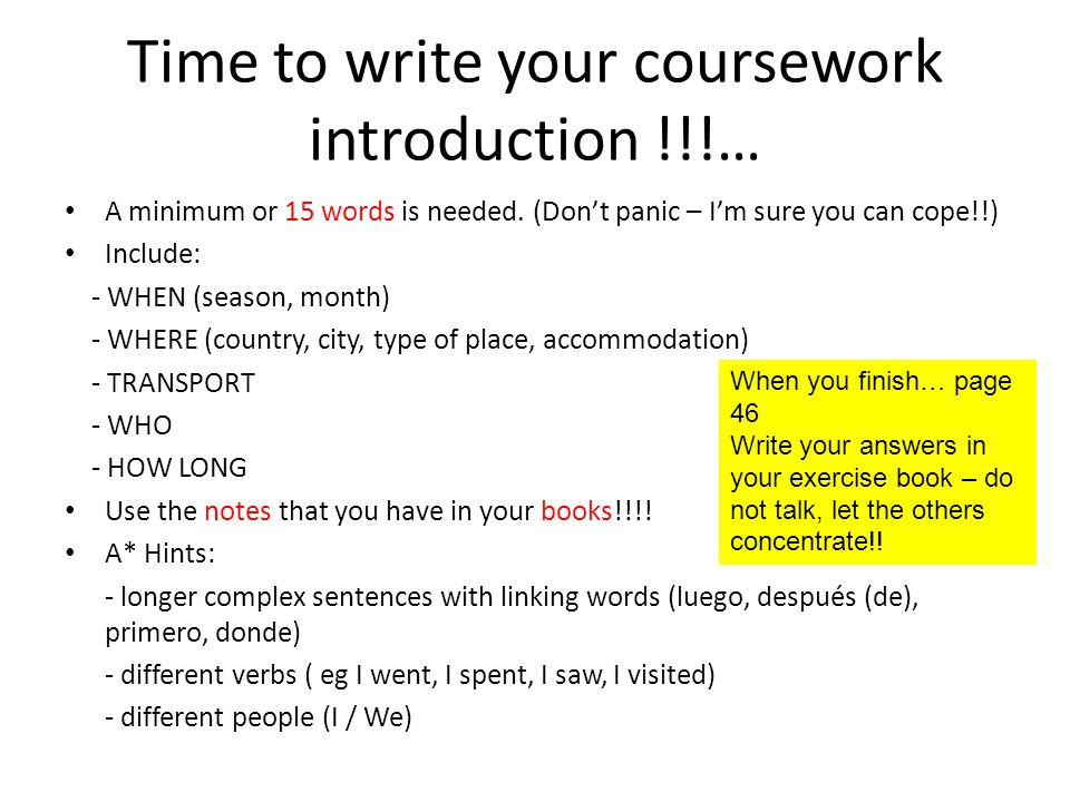 Time to write your coursework introduction !!!… A minimum or 15 words is needed. (Dont panic – Im sure you can cope!!) Include: - WHEN (season, month)