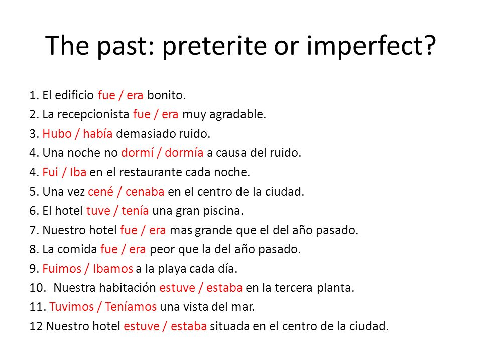 The past: preterite or imperfect. 1. El edificio fue / era bonito.
