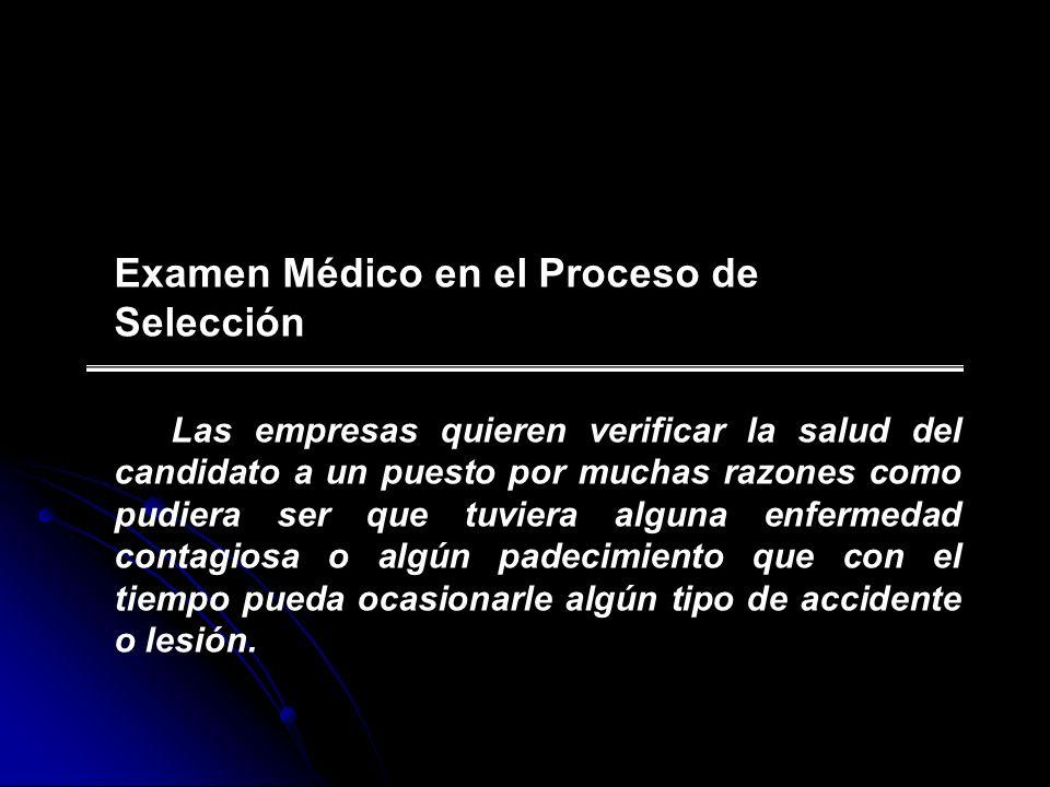 Examen Médico en el Proceso de Selección Las empresas quieren verificar la salud del candidato a un puesto por muchas razones como pudiera ser que tuv