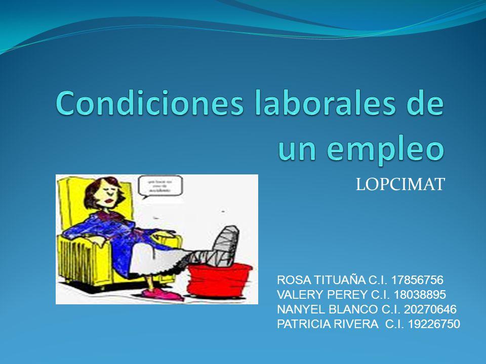 El objetivo de la Ley Orgánica de Prevención, Condiciones y Medio Ambiente de Trabajo y su reglamento es garantizar a los trabajadores condiciones y prevención, salud, seguridad y bienestar en el trabajo Valery Pérez