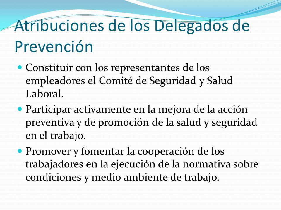 Atribuciones de los Delegados de Prevención Constituir con los representantes de los empleadores el Comité de Seguridad y Salud Laboral. Participar ac