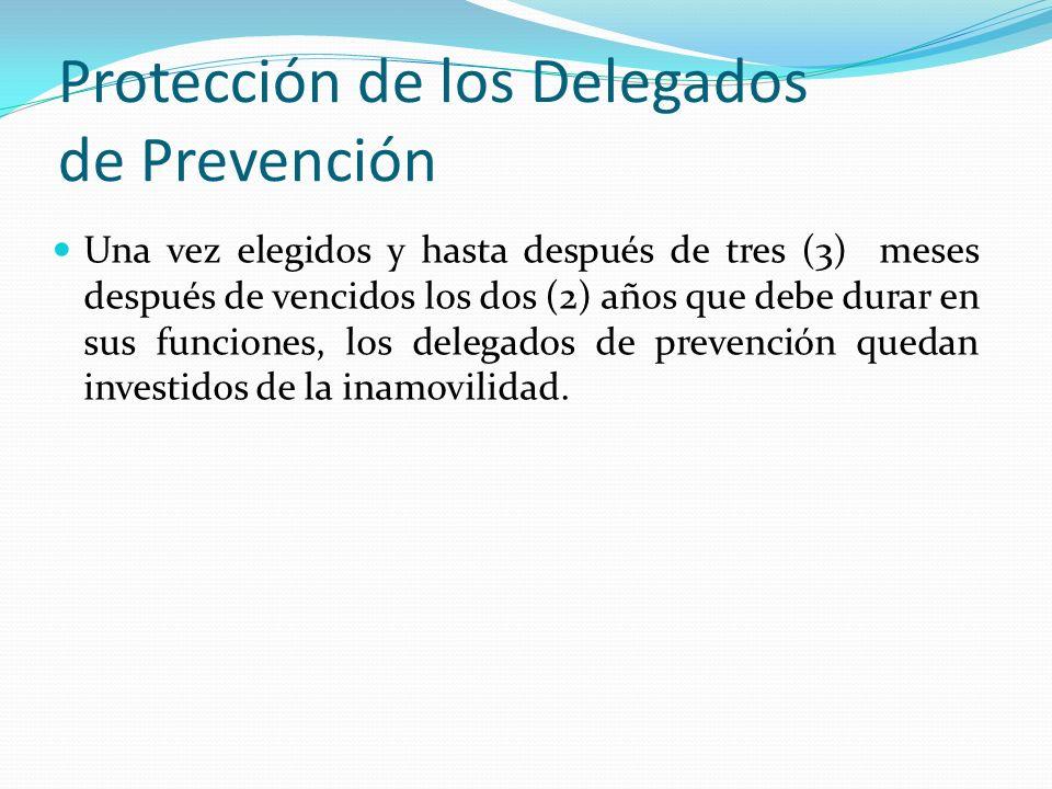 Protección de los Delegados de Prevención Una vez elegidos y hasta después de tres (3) meses después de vencidos los dos (2) años que debe durar en su