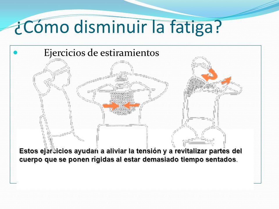 ¿Cómo disminuir la fatiga? Ejercicios de estiramientos Estos ejercicios ayudan a aliviar la tensión y a revitalizar partes del cuerpo que se ponen ríg