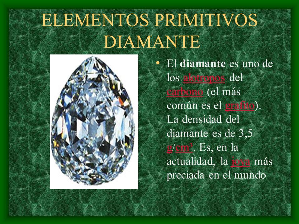 ELEMENTOS PRIMITIVOS DIAMANTE El diamante es uno de los alotropos del carbono (el más común es el grafito). La densidad del diamante es de 3,5 g/cm³.