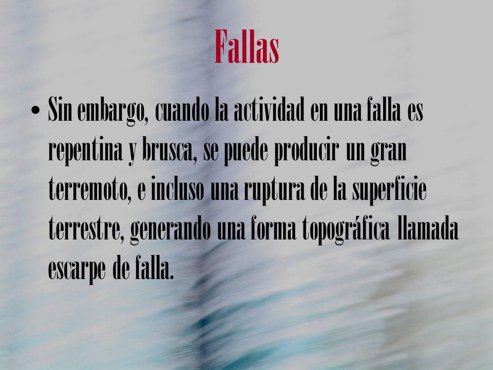 Fallas Sin embargo, cuando la actividad en una falla es repentina y brusca, se puede producir un gran terremoto, e incluso una ruptura de la superfici