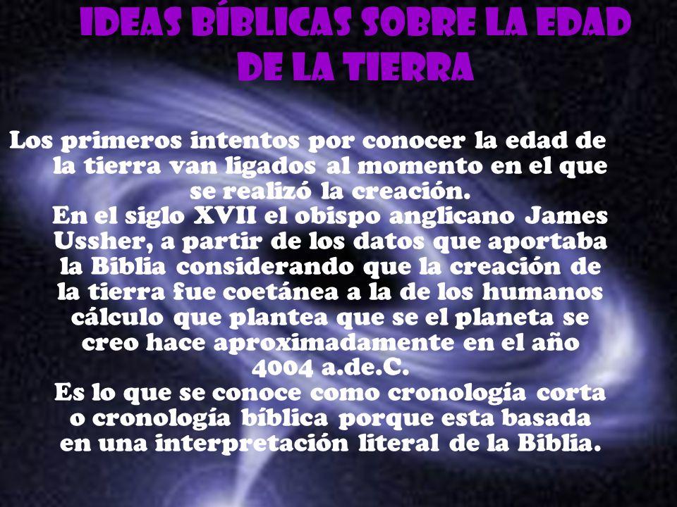 Ideas bíblicas sobre la edad de la tierra Los primeros intentos por conocer la edad de la tierra van ligados al momento en el que se realizó la creaci