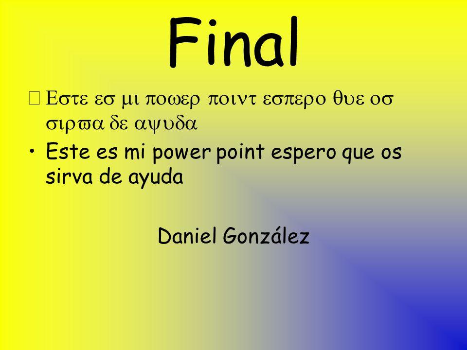 Final Este es mi power point espero que os sirva de ayuda Daniel González
