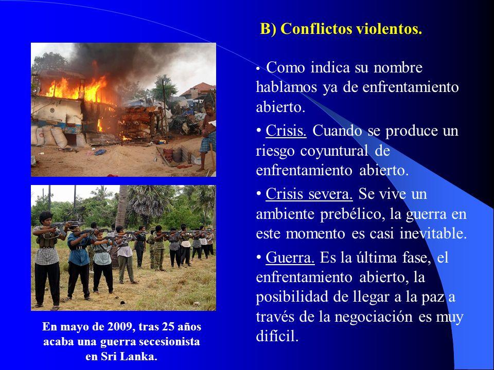 B) Conflictos violentos.Como indica su nombre hablamos ya de enfrentamiento abierto.