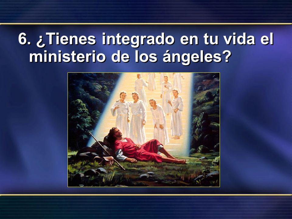 6. ¿Tienes integrado en tu vida el ministerio de los ángeles?