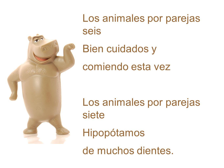 Los animales por parejas seis Bien cuidados y comiendo esta vez Los animales por parejas siete Hipopótamos de muchos dientes.