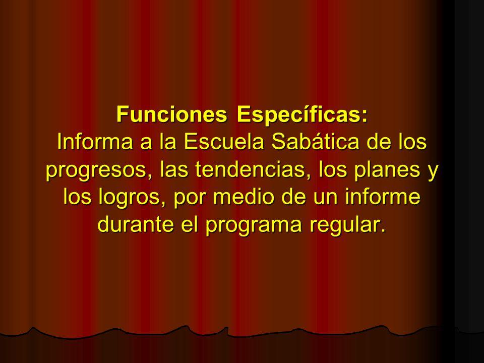 Funciones Específicas: Informa a la Escuela Sabática de los progresos, las tendencias, los planes y los logros, por medio de un informe durante el pro