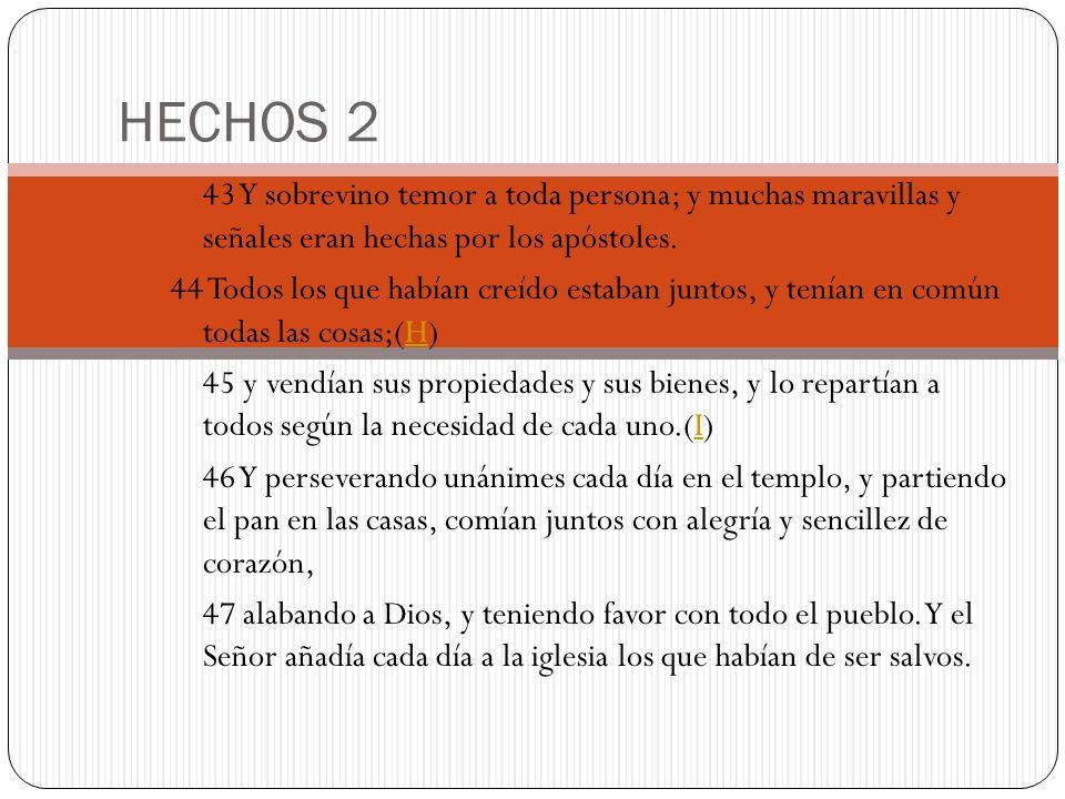 HECHOS 2 43 Y sobrevino temor a toda persona; y muchas maravillas y señales eran hechas por los apóstoles. 44 Todos los que habían creído estaban junt