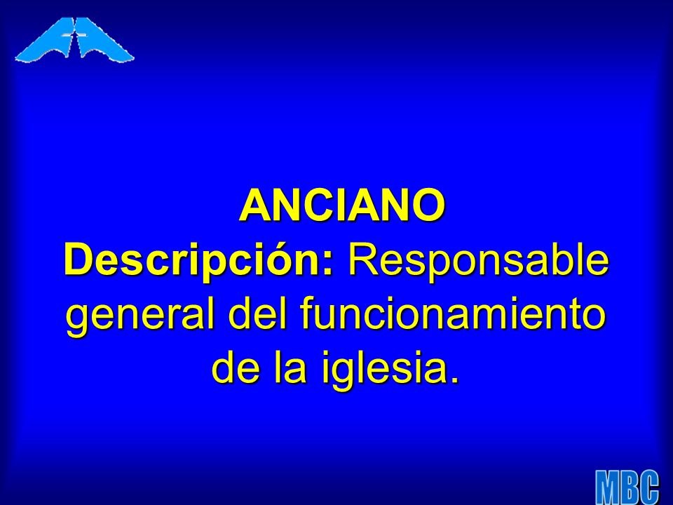 ANCIANO Descripción: Responsable general del funcionamiento de la iglesia. ANCIANO Descripción: Responsable general del funcionamiento de la iglesia.