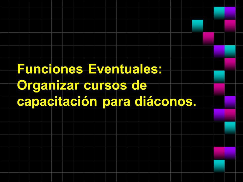 Funciones Eventuales: Organizar cursos de capacitación para diáconos.