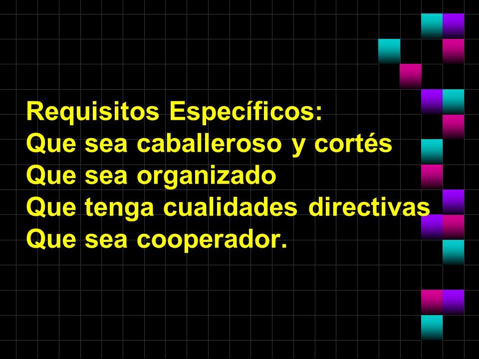 Requisitos Específicos: Que sea caballeroso y cortés Que sea organizado Que tenga cualidades directivas Que sea cooperador.