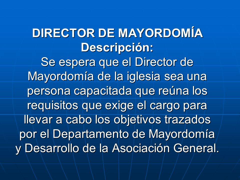 DIRECTOR DE MAYORDOMÍA Descripción: Se espera que el Director de Mayordomía de la iglesia sea una persona capacitada que reúna los requisitos que exig