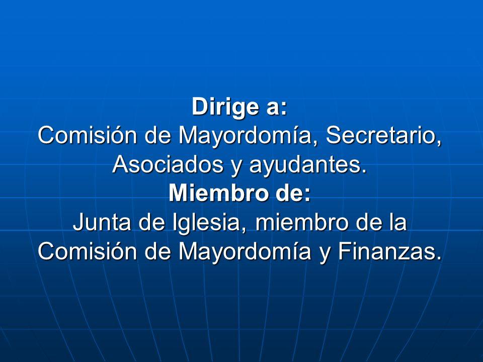 Dirige a: Comisión de Mayordomía, Secretario, Asociados y ayudantes. Miembro de: Junta de Iglesia, miembro de la Comisión de Mayordomía y Finanzas.