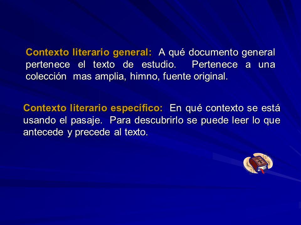 Contexto literario general: A qué documento general pertenece el texto de estudio. Pertenece a una colección mas amplia, himno, fuente original. Conte
