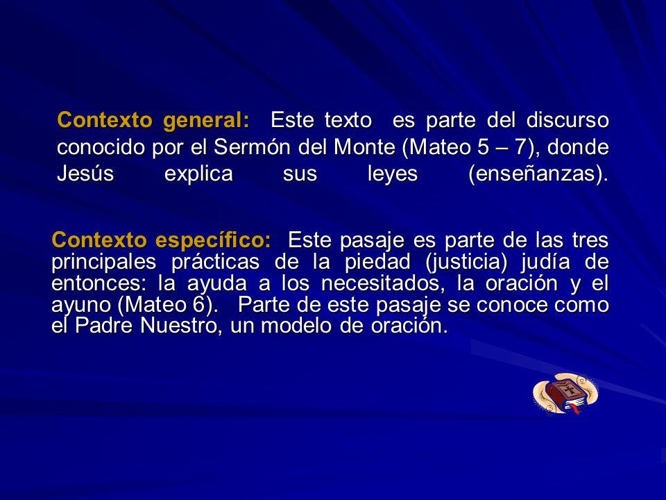 Contexto general: Este texto es parte del discurso conocido por el Sermón del Monte (Mateo 5 – 7), donde Jesús explica sus leyes (enseñanzas Contexto