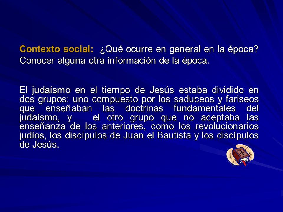 Contexto social: ¿Qué ocurre en general en la época? Conocer alguna otra información de la época. El judaísmo en el tiempo de Jesús estaba dividido en