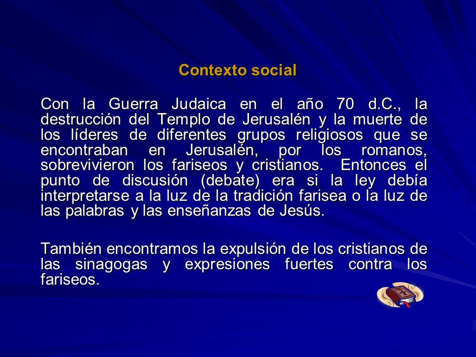 Contexto social Con la Guerra Judaica en el año 70 d.C., la destrucción del Templo de Jerusalén y la muerte de los líderes de diferentes grupos religi