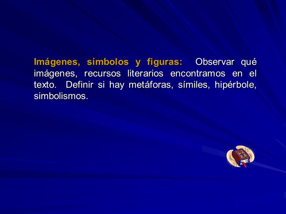 Imágenes, símbolos y figuras: Observar qué imágenes, recursos literarios encontramos en el texto. Definir si hay metáforas, símiles, hipérbole, simbol