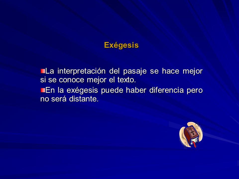 Exégesis La interpretación del pasaje se hace mejor si se conoce mejor el texto. En la exégesis puede haber diferencia pero no será distante.