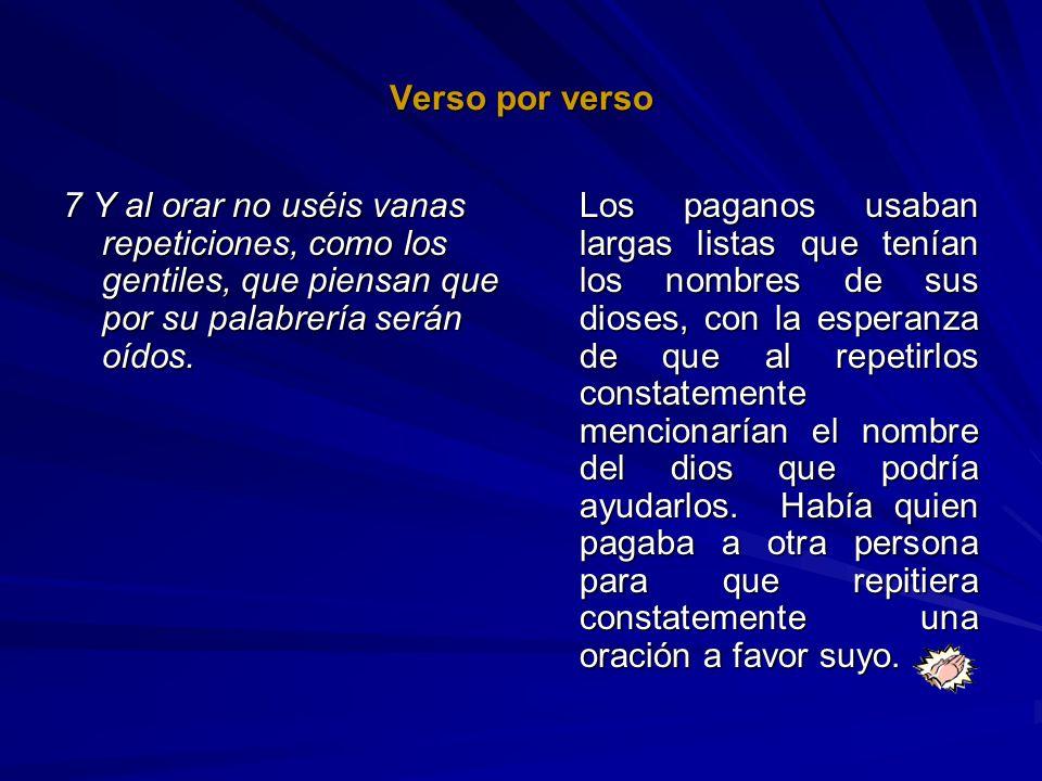 Verso por verso 7 Y al orar no uséis vanas repeticiones, como los gentiles, que piensan que por su palabrería serán oídos. Los paganos usaban largas l