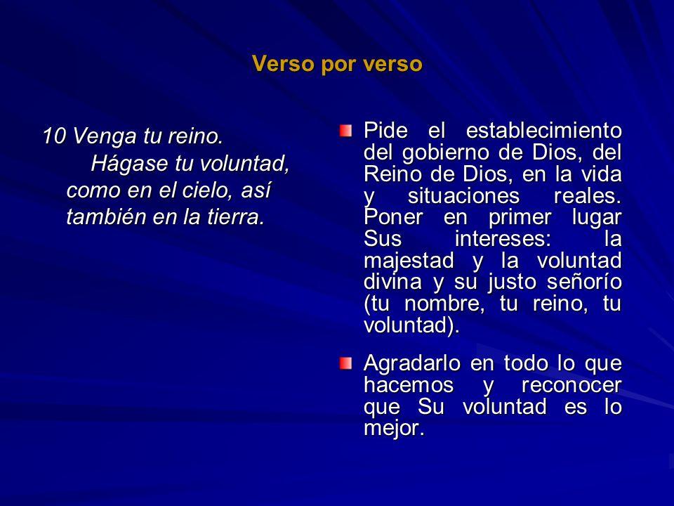Verso por verso 10 Venga tu reino. Hágase tu voluntad, como en el cielo, así también en la tierra. Pide el establecimiento del gobierno de Dios, del R