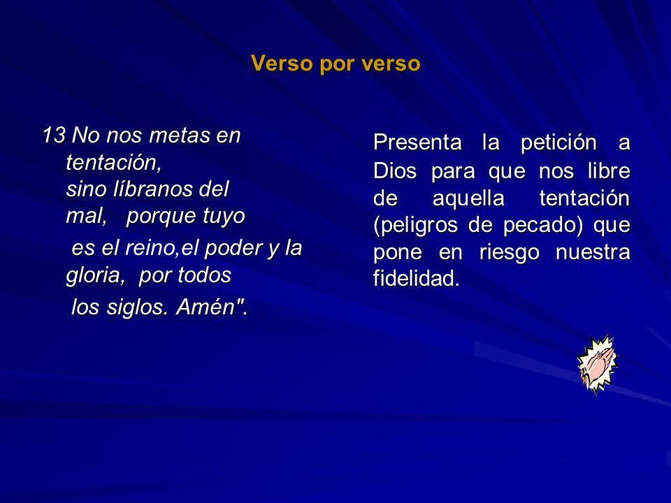 Verso por verso 13 No nos metas en tentación, sino líbranos del mal, porque tuyo es el poder y la gloria, por todos es el reino,el poder y la gloria,