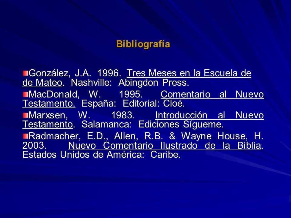 Bibliografía González, J.A. 1996. Tres Meses en la Escuela de de Mateo. Nashville: Abingdon Press. MacDonald, W. 1995. Comentario al Nuevo Testamento.