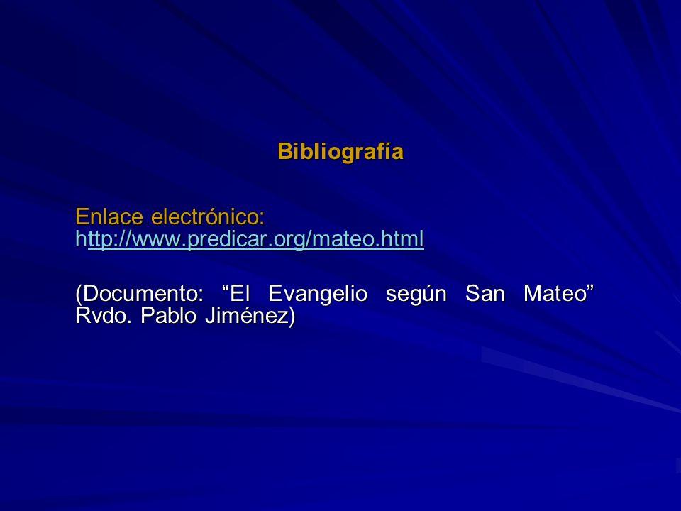 Bibliografía Enlace electrónico: http://www.predicar.org/mateo.html ttp://www.predicar.org/mateo.html (Documento: El Evangelio según San Mateo Rvdo. P