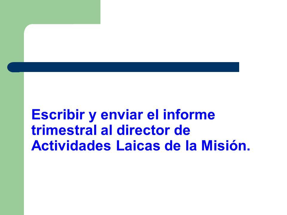 Escribir y enviar el informe trimestral al director de Actividades Laicas de la Misión.