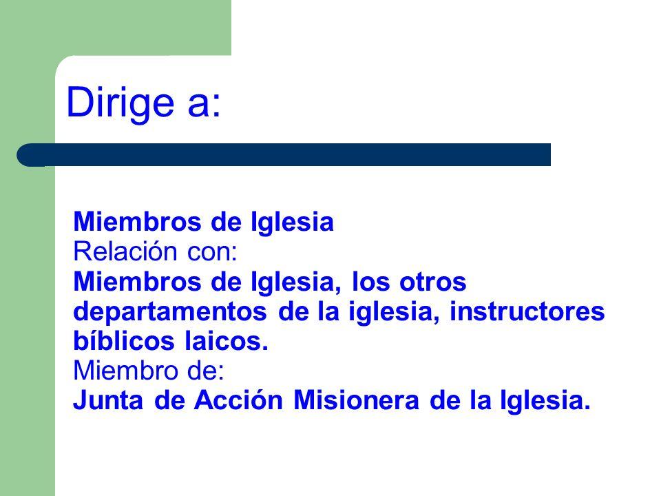 Miembros de Iglesia Relación con: Miembros de Iglesia, los otros departamentos de la iglesia, instructores bíblicos laicos. Miembro de: Junta de Acció